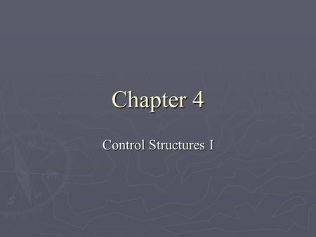 Chapter 4 Control Structures I. Objectives ► Examine relational and logical operators ► Explore how to form and evaluate logical (Boolean) expressions.