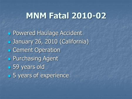 MNM Fatal 2010-02 Powered Haulage Accident Powered Haulage Accident January 26, 2010 (California) January 26, 2010 (California) Cement Operation Cement.