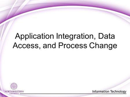 Application Integration, Data Access, and Process Change.