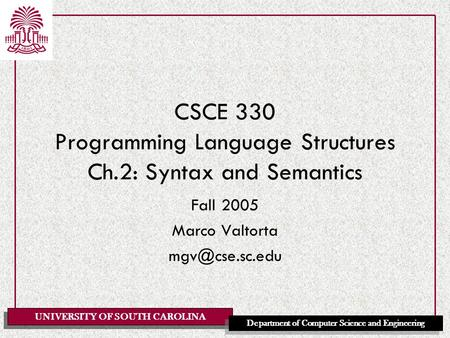 UNIVERSITY OF SOUTH CAROLINA Department of Computer Science and Engineering CSCE 330 Programming Language Structures Ch.2: Syntax and Semantics Fall 2005.