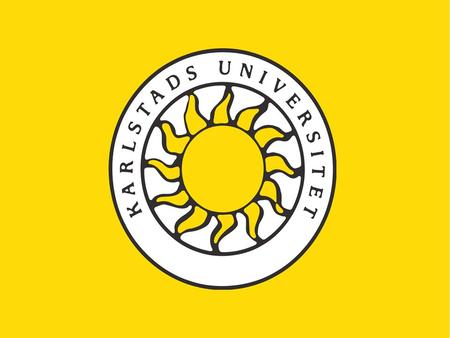 Welcome to Karlstad University Our vision We challenge the established and explore the unknown!!