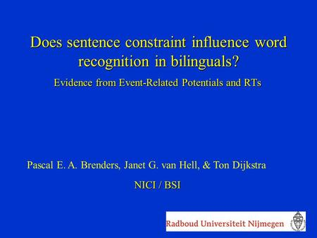 Does sentence constraint influence word recognition in bilinguals? Evidence from Event-Related Potentials and RTs Pascal E. A. Brenders, Janet G. van Hell,