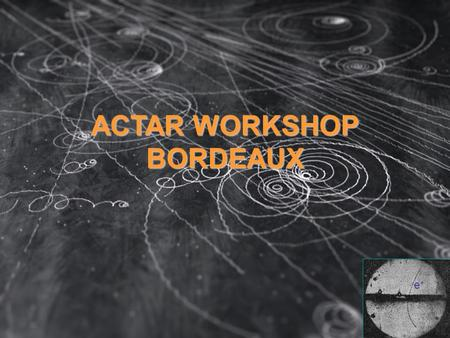 ACTAR WORKSHOP BORDEAUX