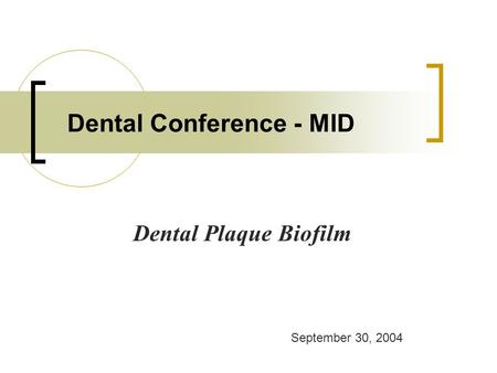 Dental Conference - MID Dental Plaque Biofilm September 30, 2004.
