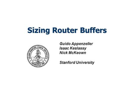 Sizing Router Buffers Guido Appenzeller Isaac Keslassy Nick McKeown Stanford University.