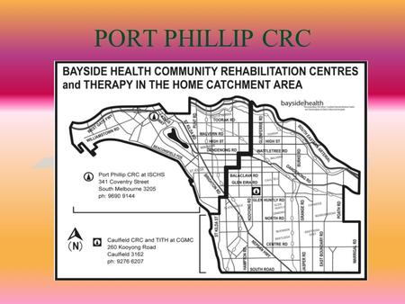 PORT PHILLIP CRC. Who Are We? The Port Phillip Community Rehabilitation Centre is an interdisciplinary team comprising of: 2.0 Physiotherapy0.9 Community.