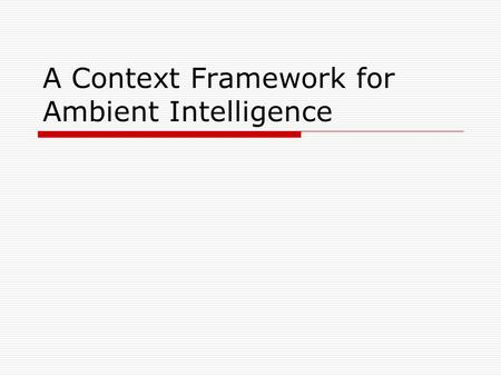 A Context Framework for Ambient Intelligence. Context servers Motivation interoperable Machine processable Security & privacy.
