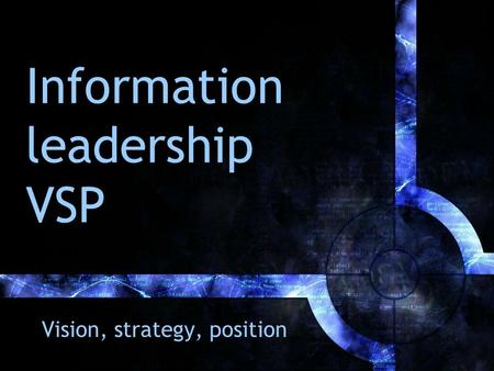 Information leadership VSP Vision, strategy, position.