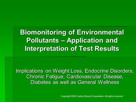Biomonitoring of Environmental Pollutants – Application and Interpretation of Test Results Implications on Weight Loss, Endocrine Disorders, Chronic Fatigue,
