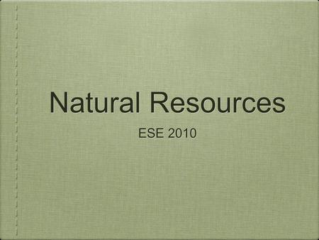 Natural Resources ESE 2010. Origins of Resources 1. Biotic: resources obtained from the biosphere 1. Examples: forests, animals, minerals and decaying.