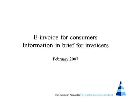 E-invoice for consumers Information in brief for invoicers February 2007.