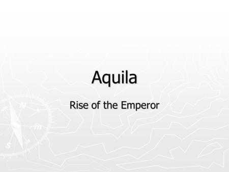 Aquila Rise of the Emperor. Overview – Aquila ► A turn based strategy game set in Ancient Rome. ► Your Goal is to become Emperor by eliminating your enemies.