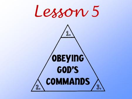 Lesson 5. Aim: What does God teach us about how he wants us to obey his commands?