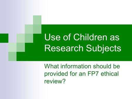 Use of Children as Research Subjects What information should be provided for an FP7 ethical review?