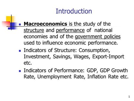 Introduction Macroeconomics is the study of the structure and performance of national economies and of the government policies used to influence economic.