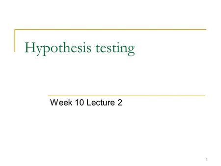 Hypothesis testing Week 10 Lecture 2.