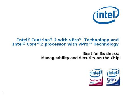 11 Intel ® Centrino ® 2 with vPro™ Technology and Intel ® Core™2 processor with vPro™ Technology Best for Business: Manageability and <strong>Security</strong> on the Chip.