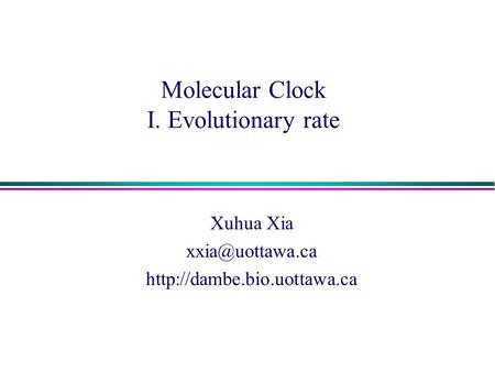 Molecular Clock I. Evolutionary rate Xuhua Xia