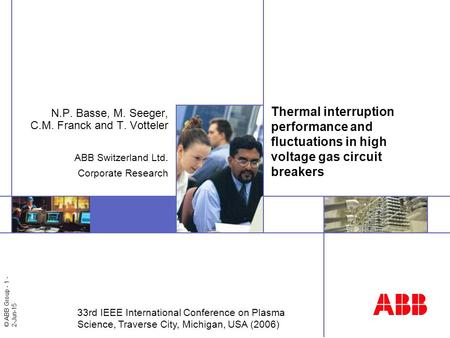 © ABB Group - 1 - 2-Jun-15 Thermal interruption performance and fluctuations in high voltage gas circuit breakers N.P. Basse, M. Seeger, C.M. Franck and.