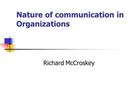 Nature of communication in Organizations Richard McCroskey.