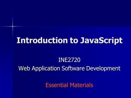 Introduction to <strong>JavaScript</strong> INE2720 Web Application Software Development Essential Materials.