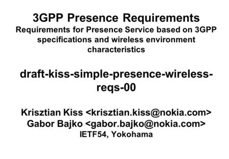 3GPP Presence Requirements Requirements for Presence Service based on 3GPP specifications and wireless environment characteristics draft-kiss-simple-presence-wireless-