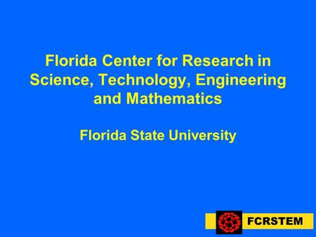FCRSTEM Florida Center for Research in Science, Technology, Engineering and Mathematics Florida State University.
