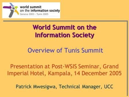 World Summit on the Information Society World Summit on the Information Society Overview of Tunis Summit Presentation at Post-WSIS Seminar, Grand Imperial.