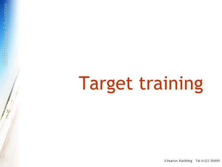 Target training © Pearson Publishing Tel 01223 350555.