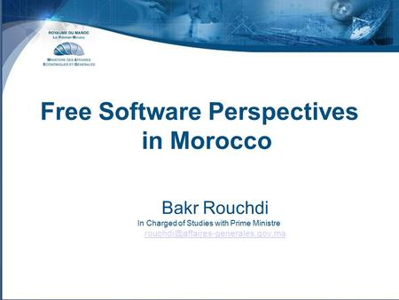 Free Software Perspectives in Morocco Bakr Rouchdi In Charged of Studies with Prime Ministre