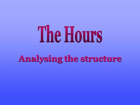 Analysing the structure. General Aspects Title : The Hours Author : Michael Cunningham Type of work : Novel Date of first publication : 1998 Protagonist.