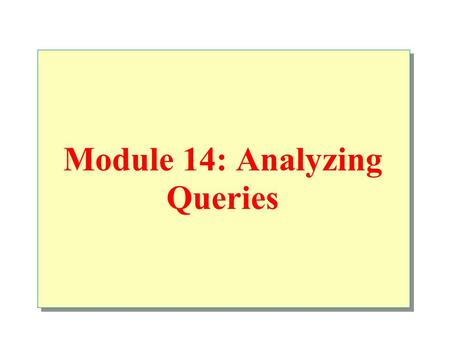 Module 14: Analyzing Queries. Overview Queries That Use the AND Operator the OR Operator Join Operations.
