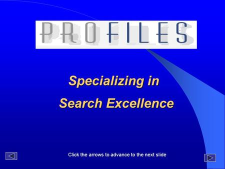 Specializing in Search Excellence Click the arrows to advance to the next slide.