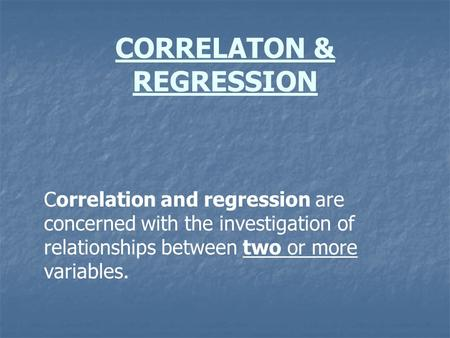 CORRELATON & REGRESSION