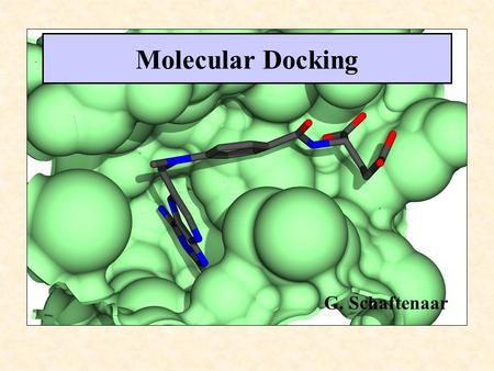 Molecular Docking G. Schaftenaar Docking Challenge Identification of the ligand's correct binding geometry in the binding site ( Binding Mode ) Observation: