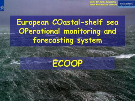 European COastal-shelf sea OPerational monitoring and forecasting system ECOOP.