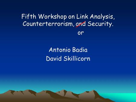 Fifth Workshop on Link Analysis, Counterterrorism, and Security. or Antonio Badia David Skillicorn.