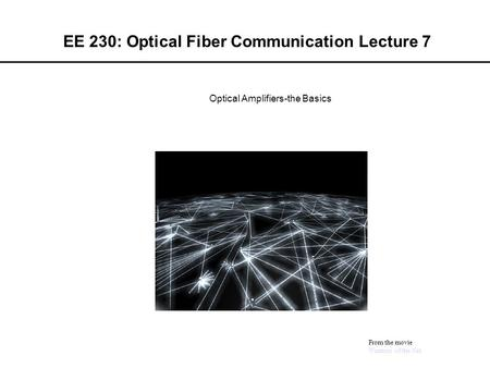 EE 230: Optical Fiber Communication Lecture 7 From the movie Warriors of the Net Optical Amplifiers-the Basics.