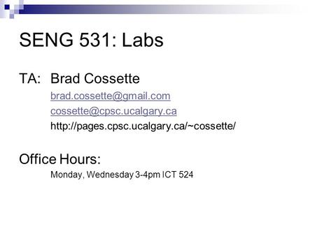 SENG 531: Labs TA: Brad Cossette  Office Hours: Monday, Wednesday.