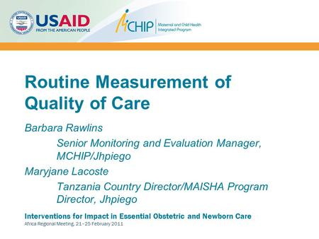 Interventions for Impact in Essential Obstetric and Newborn Care Africa Regional Meeting, 21–25 February 2011 Routine Measurement of Quality of Care Barbara.
