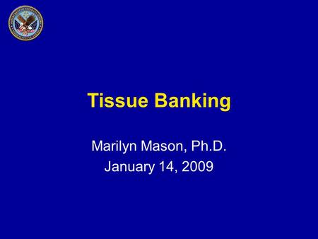 Tissue Banking Marilyn Mason, Ph.D. January 14, 2009.