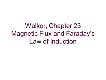 Walker, Chapter 23 Magnetic Flux and Faraday's Law of Induction