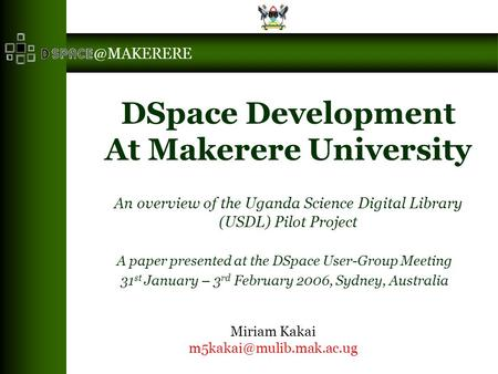 @MAKERERE DSpace Development At Makerere University An overview of the Uganda Science Digital Library (USDL) Pilot Project A paper presented at the DSpace.