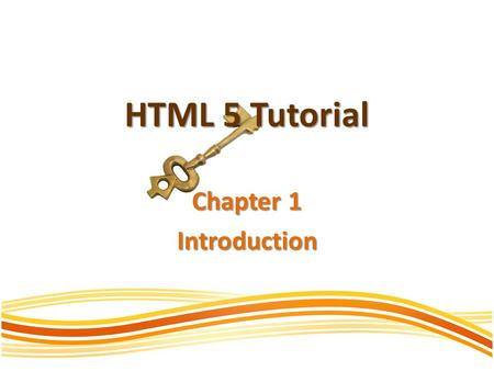 HTML 5 Tutorial Chapter 1 Introduction. What is HTML5? HTML5 will be the new standard for HTML, XHTML, and the HTML DOM. The previous version of HTML.