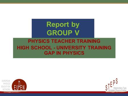 1 Report by GROUP V PHYSICS TEACHER TRAINING HIGH SCHOOL - UNIVERSITY TRAINING GAP IN PHYSICS.