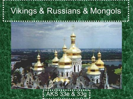 Vikings & Russians & Mongols AKS 33e & 33g. Missionaries Reach the Slavs Slavs - People from the forests north of the Black Sea. Byzantium sent Missionaries.