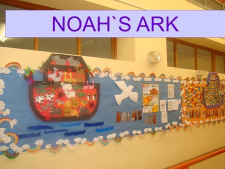 NOAH`S ARK. OBJECTIVES Follow and understand the story of Noah. Learn vocabulary for different animals. Express weather conditions. Identify and describe.