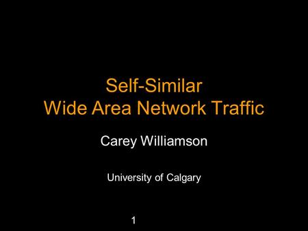 1 Self-Similar Wide Area Network Traffic Carey Williamson University of Calgary.