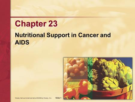 Mosby items and derived items © 2006 by Mosby, Inc. Slide 1 Chapter 23 Nutritional Support in Cancer and AIDS.