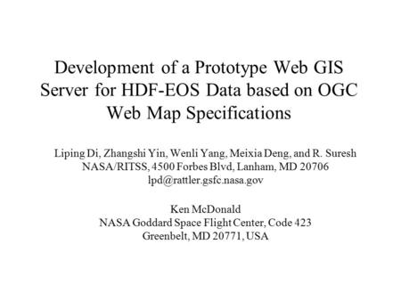 Development of a Prototype Web GIS Server for HDF-EOS Data based on OGC Web Map Specifications Liping Di, Zhangshi Yin, Wenli Yang, Meixia Deng, and R.